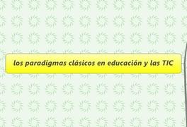 los paradigmas clásicos en educación y las TIC