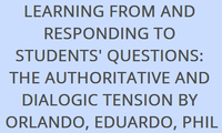 LEARNING FROM AND RESPONDING TO STUDENTS' QUESTIONS: THE AUTHORITATIVE AND DIALOGIC TENSION BY ORLANDO, EDUARDO, PHIL